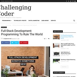 Full-Stack Development: Programming To Rule The World -