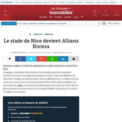 Immobilier : Le stade de Nice devient Allianz Riviera