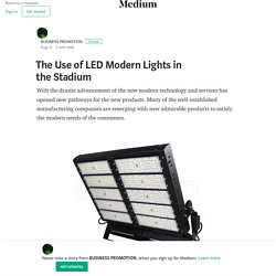 The Use of LED Modern Lights in the Stadium – BUSINESS PROMOTION