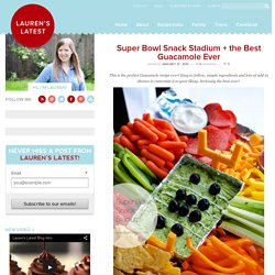 Super Bowl Snack Stadium + the Best Guacamole Ever