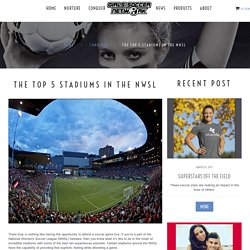 The Top 5 Stadiums in the NWSL