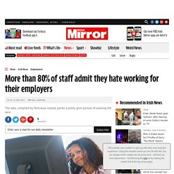 More than 80% of staff admit they hate working for their employers