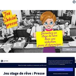 Jeu stage de rêve : Presse by as.berger on Genially
