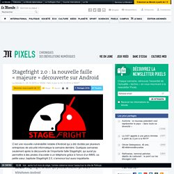 Stagefright 2.0: la nouvelle faille «majeure» découverte sur Android