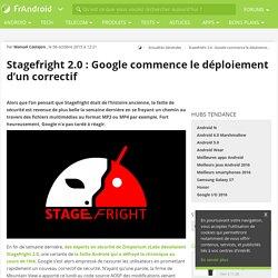 Stagefright 2.0 : Google commence le déploiement d'un correctif