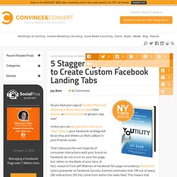 5 Staggeringly Simple Ways to Create Custom Facebook Landing Tabs | facebook | Social Media Consulting - Convince & Convert