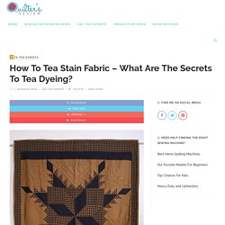 How to Tea Stain Fabric - What are the secrets to tea dyeing?