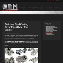Stainless Steel Casting: Advantages Over Other Metals