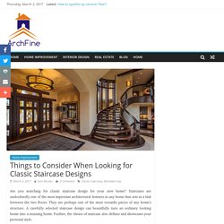Things to Consider When Looking for Classic Staircase Designs – Best Architecture and Interior Designer company