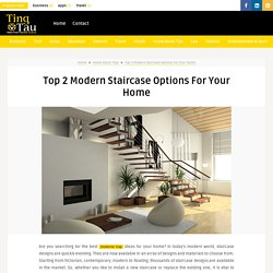 Top 2 Modern Staircase Options for Your Home