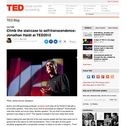Climb the staircase to self-transcendence: Jonathan Haidt at TED2012