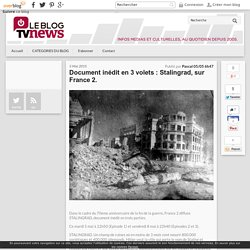Document inédit en 3 volets : Stalingrad, sur France 2. - LeBlogTvNews