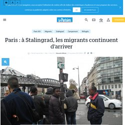Paris : à Stalingrad, les migrants continuent d'arriver - le Parisien