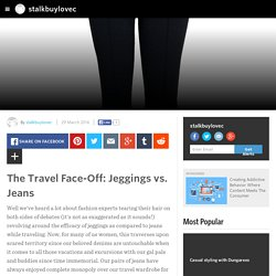 The Travel Face-Off: Jeggings vs. Jeans