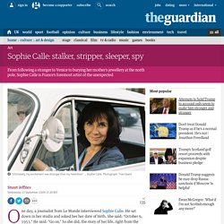 Sophie Calle: stalker, stripper, sleeper, spy