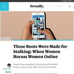 These Boots Were Made for Stalking: When Women Harass Women Online