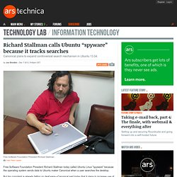 "Richard Stallman calls Ubuntu ""spyware"" because it tracks searches"