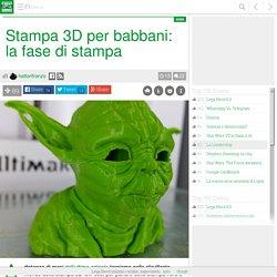 Stampa 3D per babbani: la fase di stampa #LegaNerd