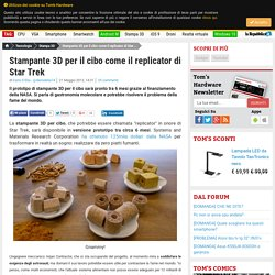 Stampante 3D per il cibo come il replicator di Star Trek