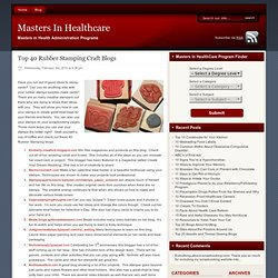 Top 40 Rubber Stamping Craft Blogs | Masters In Healthcare