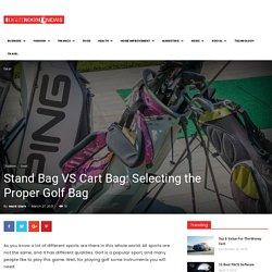 Stand Bag VS Cart Bag: Selecting the Proper Golf Bag