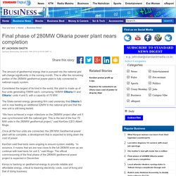 Business - Final phase of 280MW Olkaria power plant nears completion