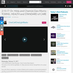 2-15-17- Dr. Hildy and Chemist,Geo Morris - TOXINS, HEALTH and STANDARD of CARE 02/15 by OneCellOneLightRadio