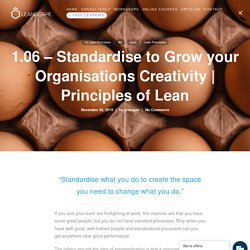 Principles of Lean - Standardize to Grow your Organisations Creativity