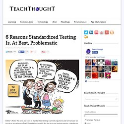6 Reasons Standardized Testing Are, At Best, Problematic