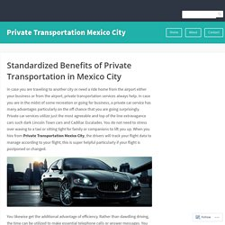 Standardized Benefits of Private Transportation in Mexico City – Private Transportation Mexico City