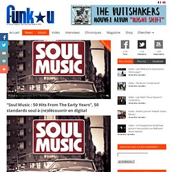 """""""Soul Music : 50 Hits From The Early Years"""", 50 standards soul à (re)découvrir en digital"""