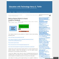 Refocus Podcast Rubrics to Assess Academic Standards « Education with Technology Harry G. Tuttle