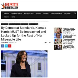 By Democrat Standards, Kamala Harris MUST Be Impeached and Locked Up for the Rest of Her Miserable Life