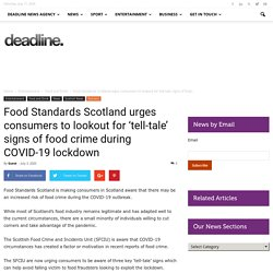 DEADLINEWS 03/07/20 Food Standards Scotland urges consumers to lookout for 'tell-tale' signs of food crime during COVID-19 lockdown