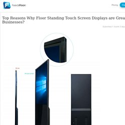 Top Reasons Why Floor Standing Touch Screen Displays are Great Idea for Businesses?