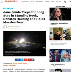 Jane Fonda Preps for Long Stay in Standing Rock, Donates Housing and Holds Massive Feast - Waking Times Media