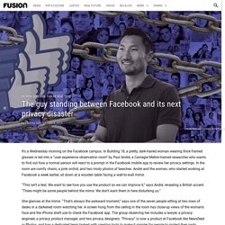 The guy standing between Facebook and its next privacy disaster