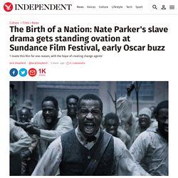 The Birth of a Nation: Nate Parker's slave drama gets standing ovation at Sundance Film Festival, early Oscar buzz