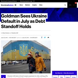 Goldman Sees Ukraine Default in July as Debt Standoff Holds