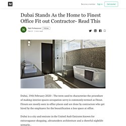 Dubai Stands As the Home to Finest Office Fit out Contractor- Read This