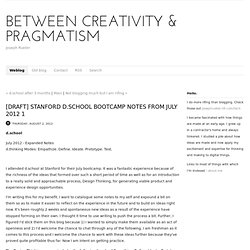 [DRAFT] Stanford d.school bootcamp notes from July 2012 1 - Weblog - Between Creativity & Pragmatism | Joseph Rueter