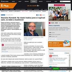 Stanislav Komárek: Na vlastní tradice jsme si naplivali sami, ne islám a muslimové