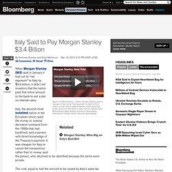 Italy Said to Pay Morgan Stanley $3.4 Billion