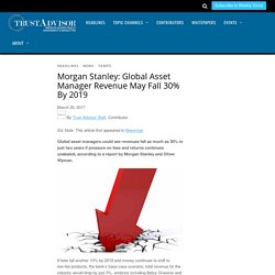 Morgan Stanley: Global Asset Manager Revenue May Fall 30% By 2019