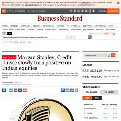 Morgan Stanley, Credit Suisse slowly turn positive on Indian equities