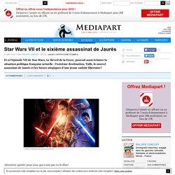 Star Wars VII et le sixième assassinat de Jaurès