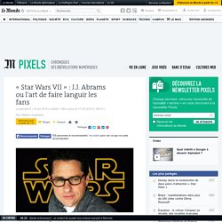 « Star Wars VII » : comment J.J. Abrams fait languir les fans
