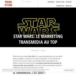 Star Wars: le marketing transmedia au top