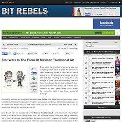 Star Wars In The Form Of Mexican Traditional Art « Bit Rebels