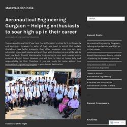 Aeronautical Engineering Gurgaon – Helping enthusiasts to soar high up in their career – staravaiationindia